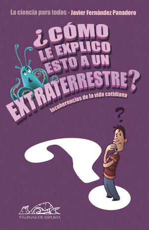 ¿Cómo le explico esto a un extraterrestre? : la ciencia para todos