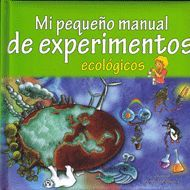 MI PEQUEÑO MANUAL DE EXPERIMENTOS ECOLÓGICOS