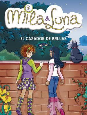 MILA & LUNA. EL CAZADOR DE BRUJAS