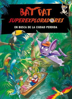 BAT PAT EXPLO. EN BUSCA DE LA CIUDAD PERDIDA
