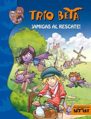 TRIO BETA 3. AMIGAS AL RESCATE