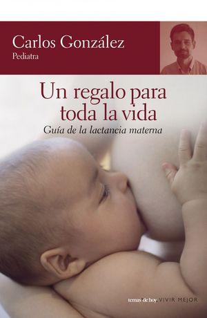 UN REGALO PARA TODA LA VIDA Guía de la lactancia materna