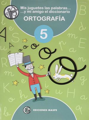 ORTOGRAFÍA 5 - MIS JUGUETES LAS PALABRAS Y MI AMIGO EL DICCIONARIO