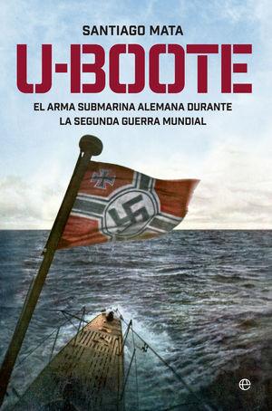 U-BOOTE EL ARMA SUBMARINA ALEMANA DURANTE LA SEGUNDA GUERRA MUNDIAL