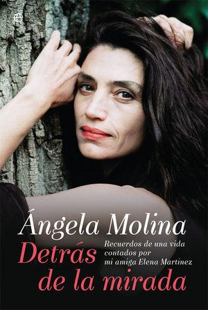 ÁNGELA MOLINA. DETRÁS DE LA MIRADA