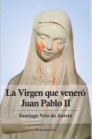LA VIRGEN QUE VENERÓ JUAN PABLO II