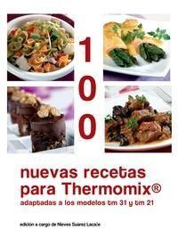 100 nuevas recetas para Thermomix : adaptadas a los modelos TM 21 y TM 31