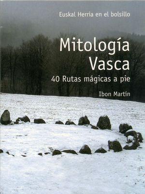MITOLOGÍA VASCA 40 RUTAS MÁGICAS A PIE