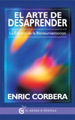 EL ARTE DE DESAPRENDER. LA ESENCIA DE LA BIONEUROEMOCION