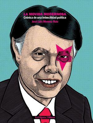 LA MOVIDA MODERNOSA: CRÓNICA DE UNA IMBECILIDAD POLÍTICA