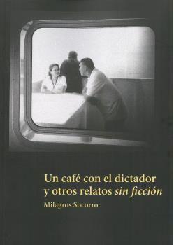 UN CAFÉ CON EL DICTADOR Y OTROS RELATOS SIN FICCIÓN