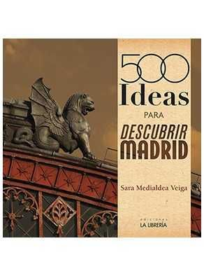 500 IDEAS PARA DESCUBRIR MADRID