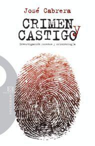 CRIMEN Y CASTIGO. INVENSTIGACION FORENSE Y CRIMINO