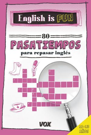ENGLISH IS FUN. 80 PASATIEMPOS PARA REPASAR INGLÉS 12-13 AÑOS